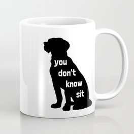 You Don't Know Sit Coffee Mug