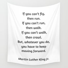 Martin Luther King Inspirational Quote - If you cannot fly then run Wall Tapestry