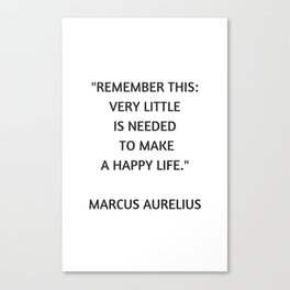 Stoic Philosophy Quote - Marcus Aurelius - Very Little is Needed to Make a Happy Life Canvas Print