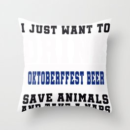 I Just want to Drink Oktoberfest Beer, save animals, and take a naps Throw Pillow