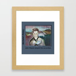 Michele's Rules: John Wayne played the accordion Framed Art Print