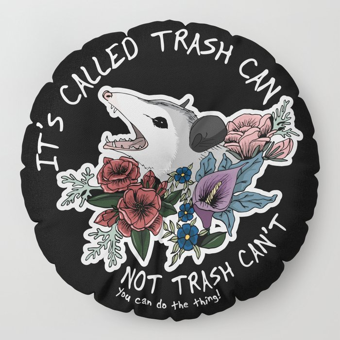 Possum with flowers - It's called trash can not trash can't Floor Pillow