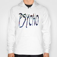 psycho Hoodies featuring PSYCHO by Wis Marvin