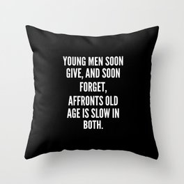 Young men soon give and soon forget affronts old age is slow in both Throw Pillow