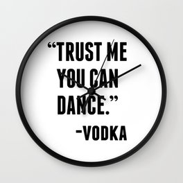 TRUST ME YOU CAN DANCE - VODKA Wall Clock