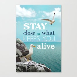 Stay Close To What Keeps You Alive Quote Design  Canvas Print