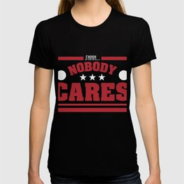 """Shhh Nobody Cares"" tee design. Simple and attractive tee perfect for gifts to your loved ones!  T-shirt"