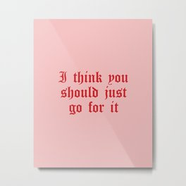 Daily Quotes 13/365: I think you should just go for it Metal Print