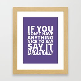 If You Don't Have Anything Nice To Say, Say It Sarcastically (Ultra Violet) Framed Art Print