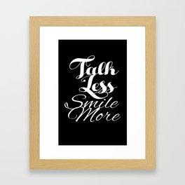 Talk Less, Smile More Framed Art Print