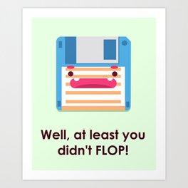 Drop the Flop Art Print