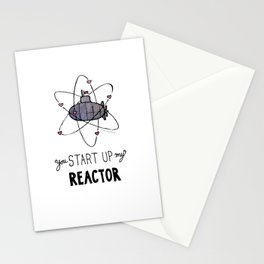 You Start Up My Reactor Stationery Cards