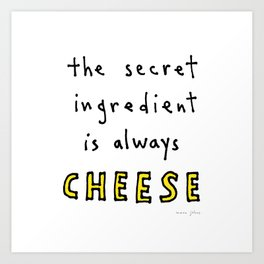 the secret ingredient is always cheese Art Print