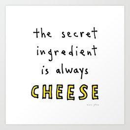 the secret ingredient is always cheese Art Print