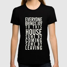 Home wall art typography quote, everyone brings joy to this house, some by coming, some by leaving T-shirt