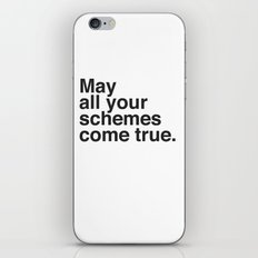 May all your schemes come true. iPhone & iPod Skin