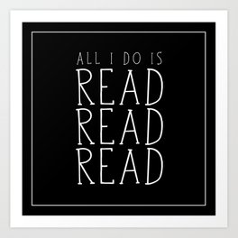 All I Do Is Read Read Read Art Print
