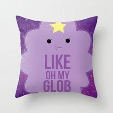 Like OH MY GLOB. Throw Pillow