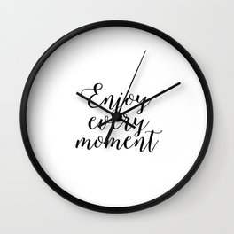 Printable Quote Art,Enjoy Every Moment,Inspirational Print,Travel Gift,Motivational Quotes,Wall Art Wall Clock