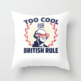 Too Cool For British Rule Funny George Washington Throw Pillow