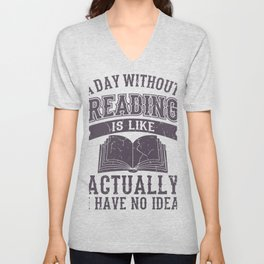 A Day Without Reading Gifts For Book Lovers Unisex V-Neck