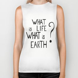 what is life, what is earth ?  Biker Tank
