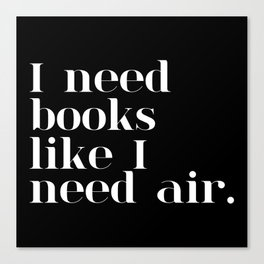 I Need Books Like I Need Air - Inverted Canvas Print