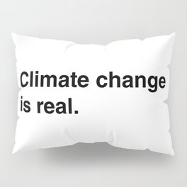Climate Change Is Real Pillow Sham