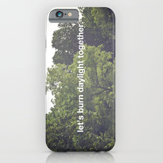 let's burn daylight together iPhone & iPod Case
