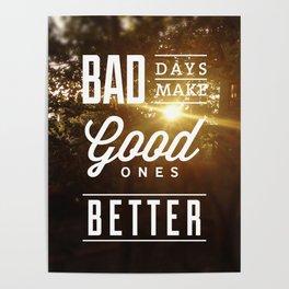 """Bad days make good ones better"" Poster Poster"