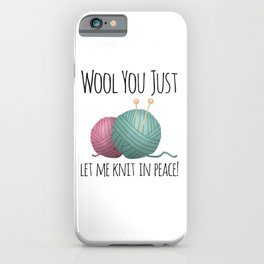 Wool You Just Let Me Knit In Peace iPhone Case