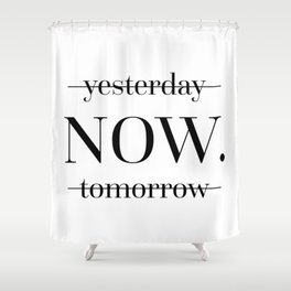 NOW Motivational Quote Shower Curtain