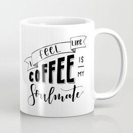 Coffee Is My Soulmate Coffee Mug