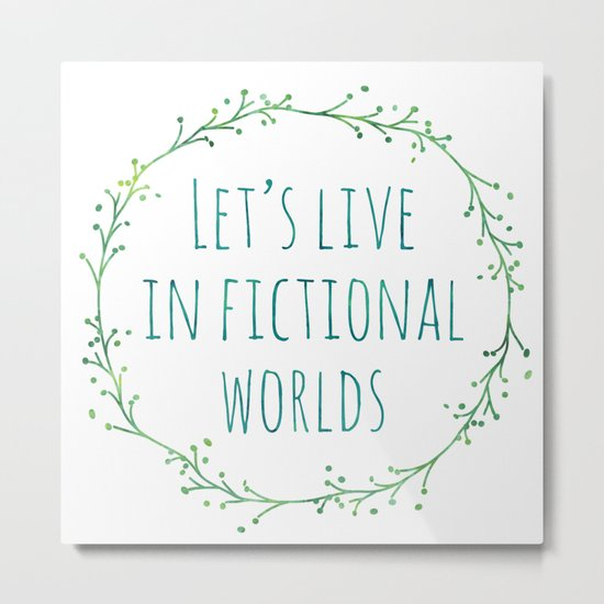 Let's Live in Fictional Worlds Metal Print
