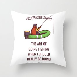 Procrastifishing - The Art Of Fishing - Funny Fishing Gift Throw Pillow