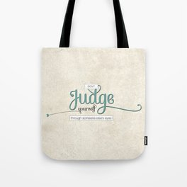 Don't Judge Yourself Through Someone Else's Eyes Tote Bag