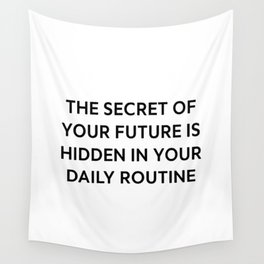 The secret of your future is hidden in your daily routine Wall Tapestry