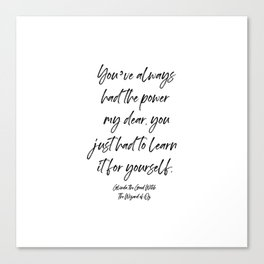 You've always had the power my dear, you just had to learn it for yourself. Glinda Canvas Print