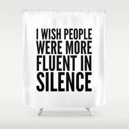 I Wish People Were More Fluent in Silence Shower Curtain