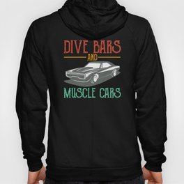 Dive Bars And Muscles Cars Ride Car Hoody