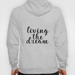 Living The Dream, Inspirational Quote, Motivational Quote, Printable Wall Decor Hoody