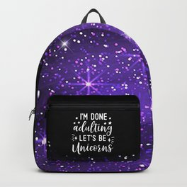 I'm Done Adulting Let's Be Unicorns Backpack