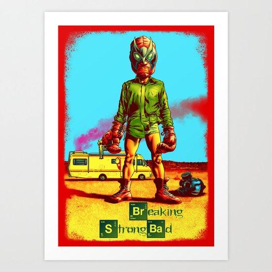 BREAKING STRONG BAD Art Print