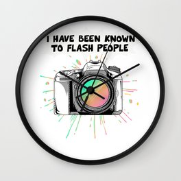 Ive Been Known To Flash People Funny Camera Photographer Photography Photo Studio Wall Clock