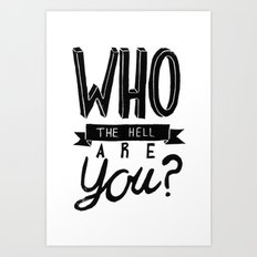 WHO THE HELL ARE YOU? Art Print