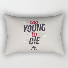 TOO YOUNG TO DIE Rectangular Pillow