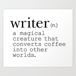 Writer Definition - Converting Coffee Art Print