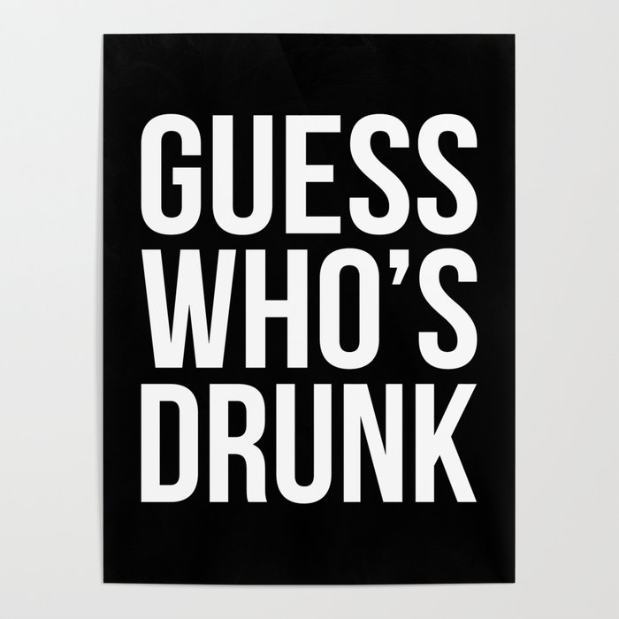 Who\'s Drunk Funny Quote Poster by envyart