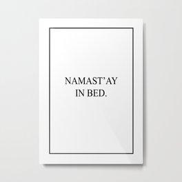 Namast'ay in bed Metal Print