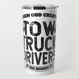 When God Created Tow Truck Drivers Travel Mug